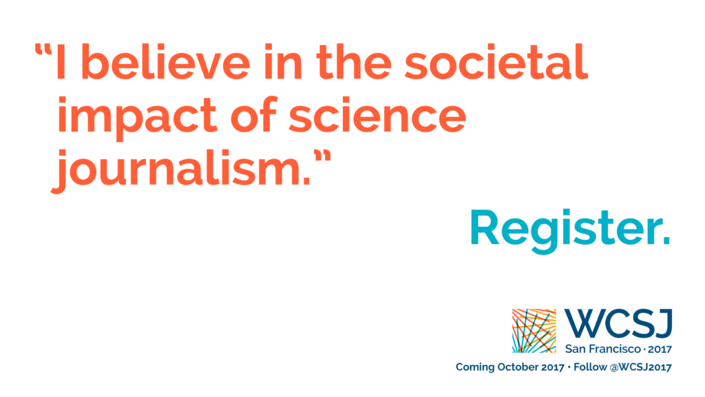 """Part of the """"Identity"""" campaign promoting the 10th World Conference of Science Journalists (WCSJ 2017). Designed by Ben Young Landis and Kelly Tyrrell."""